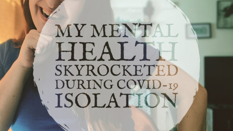 My Mental Health Skyrocketed During COVID-19 Isolation