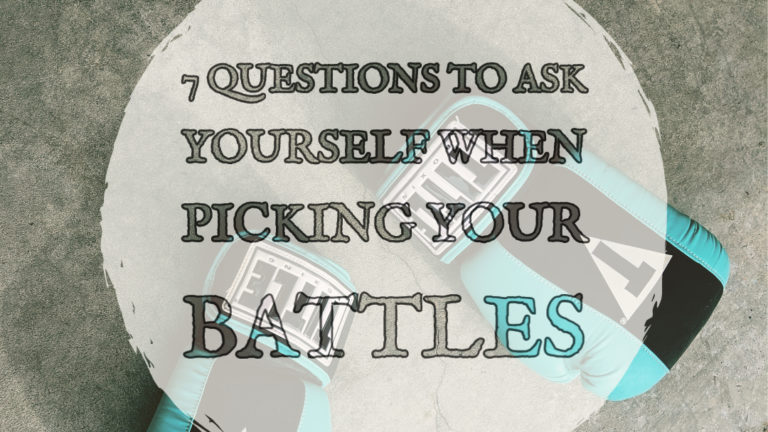 7 Questions to Ask Yourself When Picking Your Battles