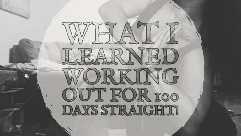 What I Learned Working Out For 100 Days Straight!