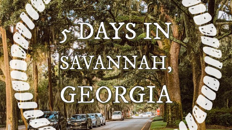 5 Days in Savannah, Georgia
