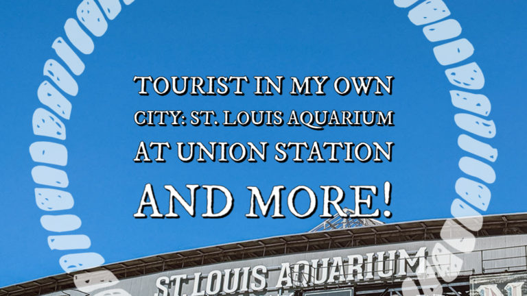 Tourist in My Own City: St. Louis Aquarium at Union Station and More!