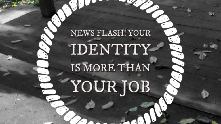 News Flash! Your Identity is More Than Your Job