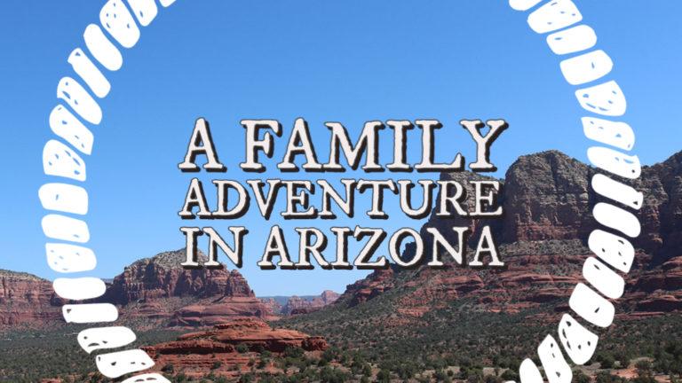 A Family Adventure in Arizona